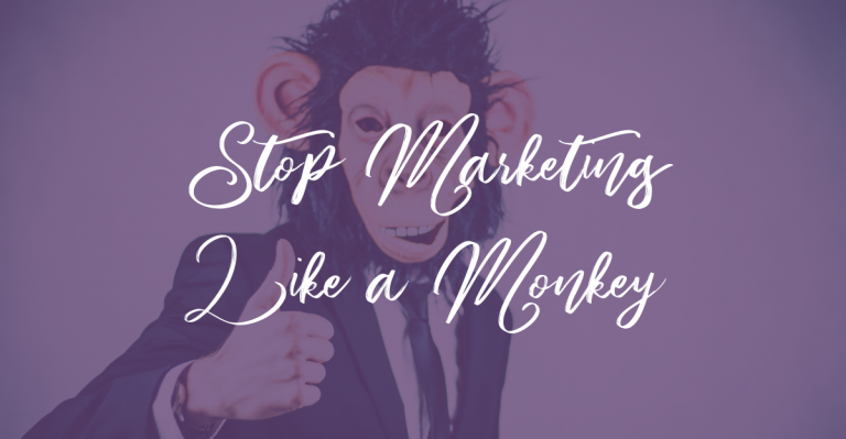 Stop Marketing Like a Monkey
