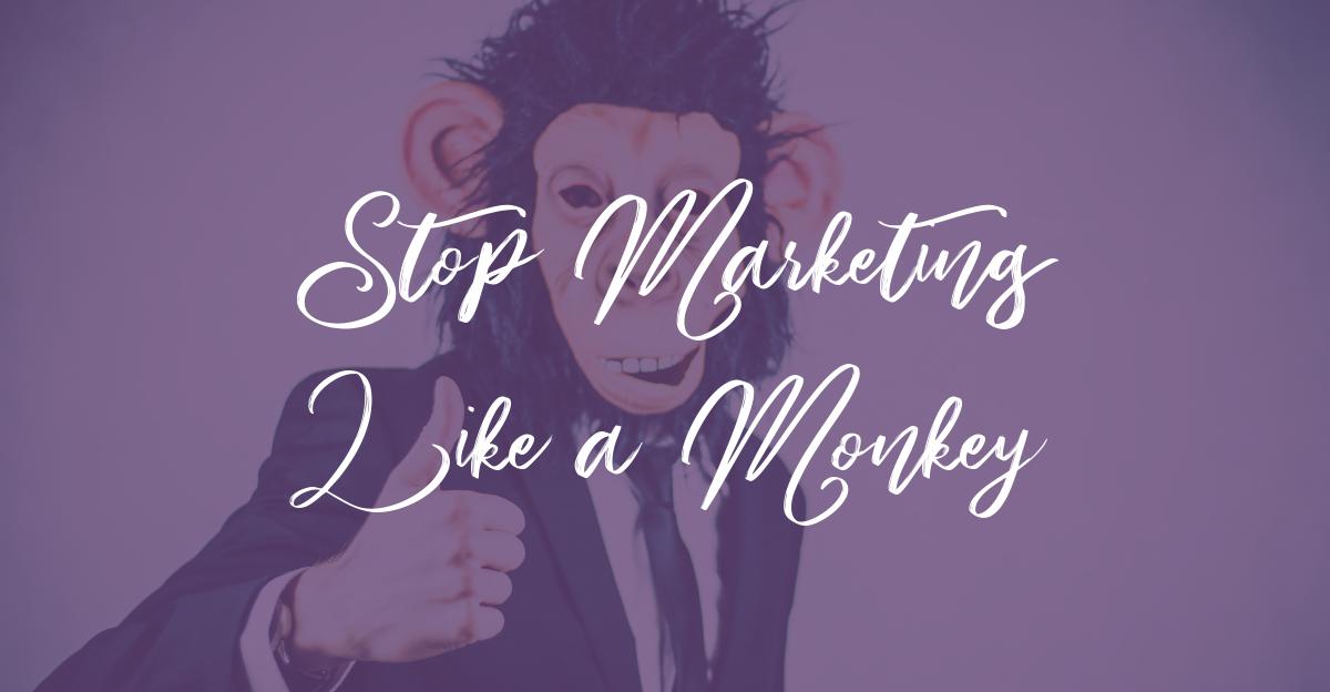 stop marketing like a monkey